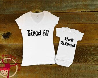 Tired Not Tired, Mommy and Me Shirts, Baby Shower Gift, Mother's Day Gift, Matching shirts, Mom and Me Outfits, Shower Gift, Tired AF, AF