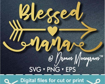 Blessed nana Svg/ Nana Svg/ Blessed mom Svg/ Grandma svg / Mom Svg/ Cutting files for use with Silhouette Cameo and Cricut