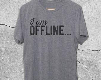 I Am Offline... T-Shirt - Funny Tshirts - Internet Shirts - Womens and Mens funny Tshirts - Funny Graphic Tee - Gifts for Teens - Vintage