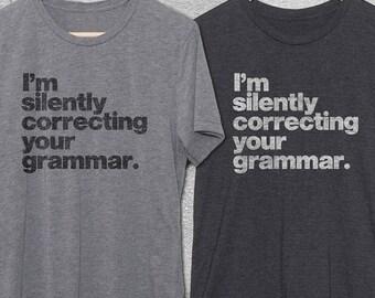 I'm Silently Correcting Your Grammar Shirt - Funny tshirts -  Funny Graphic Tees - Grammar Nazi shirts -Funny T-shirts - Mens Funny tshirt