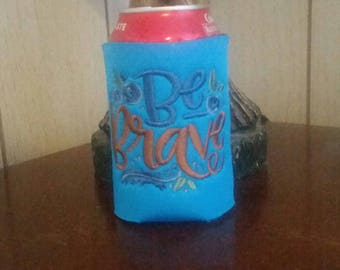 Be Brave Can Cooler, Embroidered Can Cooler, Birthday Cozie, Embroidery Can Cooler, Cozies, Be Brave Cozies, Inspirational Cozie, Can Cooler