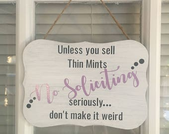 No Soliciting Sign - No Soliciting Wood Sign - Girl Scout Cookies - Thin Mints - Unless You're Selling Thin Mints- Don't make it weird
