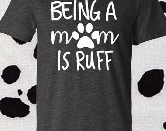 Being A Dog Mom, Mom Shirt, Dog Mom, Dog Mom Shirt, Dog Shirt, Dog Lover