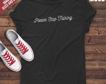 Please Stop Talking t-shirt tee // funny t-shirts / t-shirt funny / funny shirt / sarcasm t-shirt / gift for her / gift for him