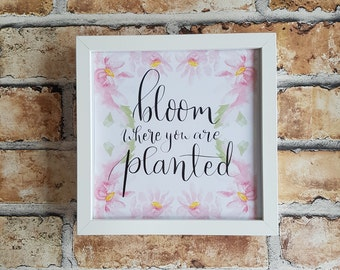 bloom where you are planted, floral print, wall art, wall print, thank you gift, brithday gift, home decor, flower quotes, new home present