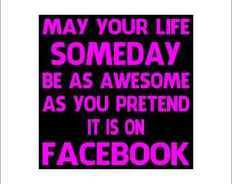 may your life someday be as awesome as you pretend it is on facebok decal, facebook sticker, facebook car decal, pretend on facebook logo