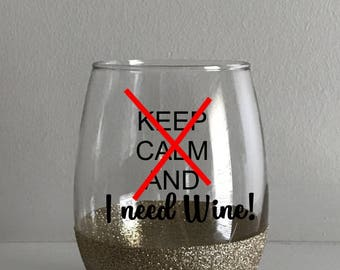 Keep Calm And I Need Wine Glittered Wine Glass / Keep Calm Wine Glass / I Need Wine / Keep Calm I Need Wine!