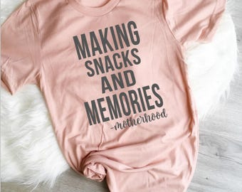 Mom Shirt, Making Snacks and Memories Shirt, Let them be little, Blessed, Mama Shirt, Mom Tee, Mother Shirt, Funny, Mother Gift, Motherhood