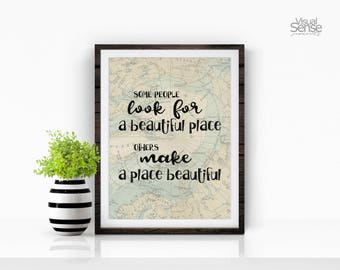 Some People Look for a Beautiful Place..., Motivational Print, Inspirational Print, Typography Print, Motivational Quote, Quotes