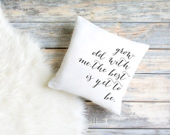Grow Old With Me The Best Is Yet To Be Pillow Cover, Housewarming Gift, Home Decor, Decorative Pillow, Living Room, Decorative Throw Pillow