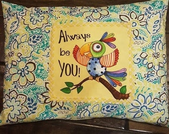 "Inspirational Pillow ""ALWAYS be YOU!"" modern floral print, back overlap closure,Insert included"