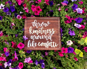 Throw Kindness Around Like Confetti - Wood Sign // Home Wall Decor // Sayings // Quotes