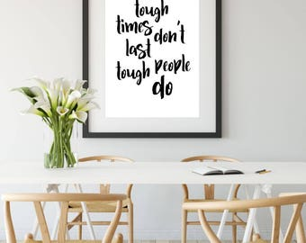 Tough Times Don't Last Tough People Do Printable Poster, Printable Sign, Quote Wall Art, Home Decor, Inspiration Quote, Motivational