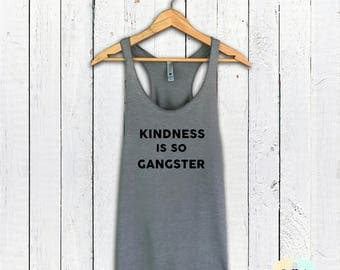 Kindness Is So Gangster Tank - Muscle Tee, Funny Shirt, Gym Shirt, Workout Top, Muscle Tank, Yoga Top, Funny Tank, Aesthetic Clothing