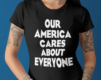Impeachment Shirt, Our America Cares About Everyone Tshirt, Women's march T-shirt, Anti Trump T Shirt, Feminism tee, Clothing Gift Feminist