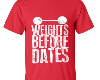 Weights Before Dates Fitness Gym Exercice Muscle Guy Best Seller Designed Tees Men Size Unisex T-Shirts for Men and Women
