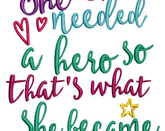 Embroidery Designs She Needed a Hero Sayings
