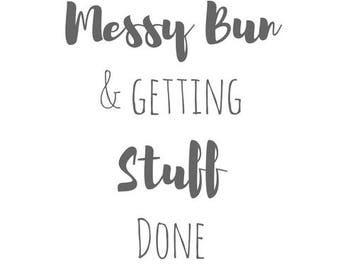 Messy Bun & Getting Stuff Done Printable