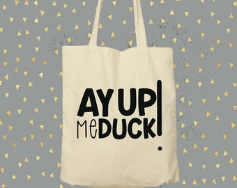 Give a tote a loving home / Ay up me duck tote bag / shopping bag