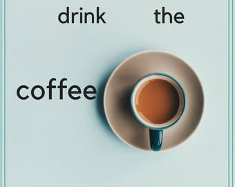 First I drink the coffee then I do the things 8 1/2 x 11 printable artwork
