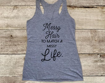 Messy Hair to match a Messy Life - funny Soft Tri-blend Soft Racerback Tank fitness gym yoga exercise birthday gift