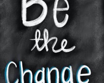 Be the Change print, chalkboard, quote, download