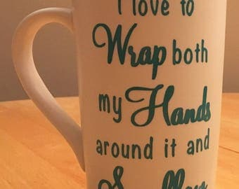 I love to Wrap both my Hands around it and Swallow - Mug