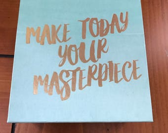 Make Today Your Masterpiece