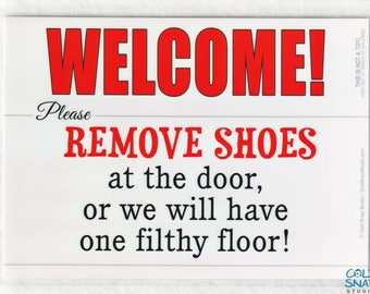 WELCOME Remove Your Shoes 5 x 7 inch Door Sign, One Filthy Floor - Funny Take Off Your Shoes Sign