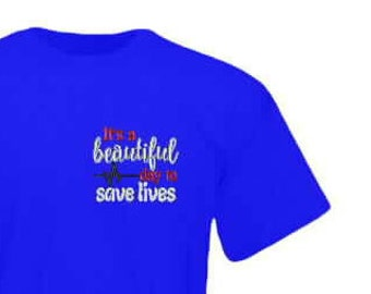 Its A Beautiful Day To Save Lives T shirt.  Greys Anatomy inspired shirt.  Nurse shirt.  Doctor T. Medical monogram shirt. Product ID-G2000
