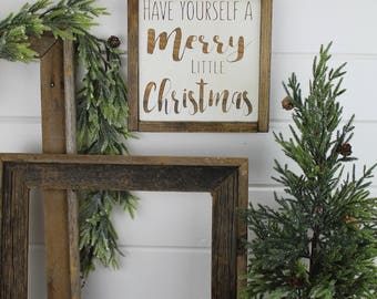 Have Yourself - Merry Little Christmas - Christmas Sign - Wood Sign for Rustic - Farmhouse - Boho - Primitive Styles