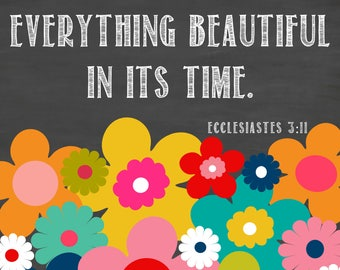 He has made all things beautiful in His time- An INSTANT DOWNLOWAD digital print