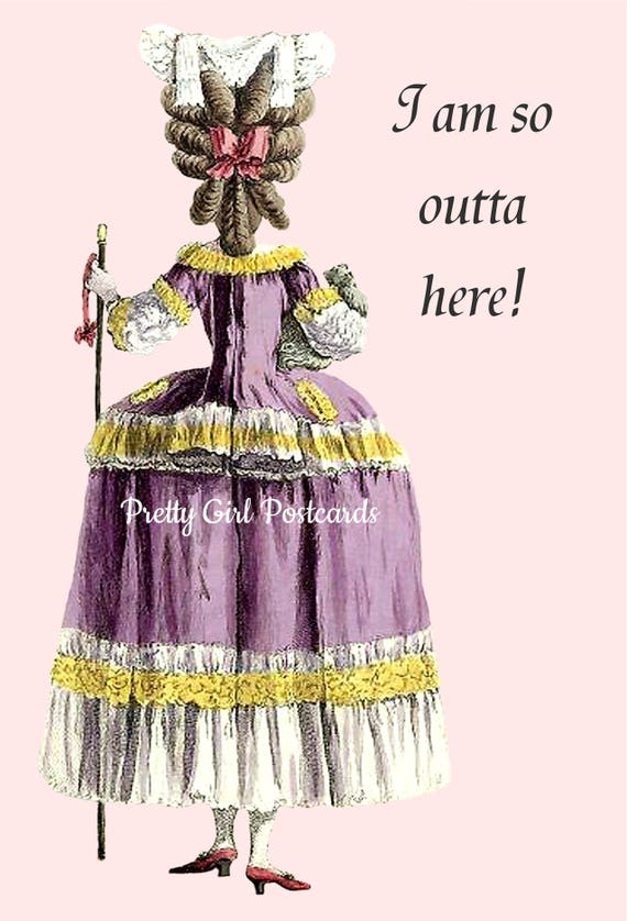 Marie Antoinette Card ~ I Am So Outta Here! ~ Funny Postcard ~ Funny Card ~ Pretty Girl Postcards ~ Funny Birthday Card ~ Greeting Card