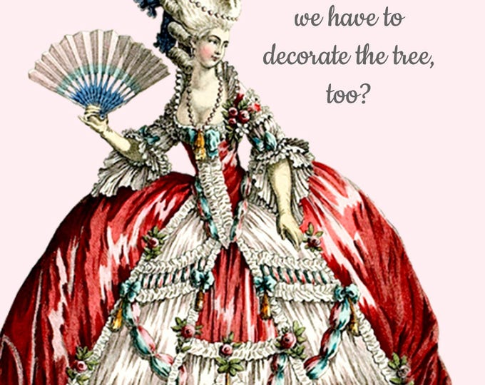 Marie Antoinette Card ~ You Mean We Have To Decorate The Tree, Too? ~ Christmas Postcard ~  Queen ~ Holiday Greetings ~ Happy New Year