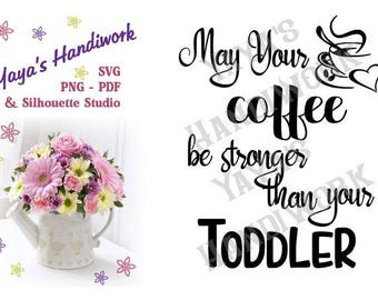 SVG - May your coffee be stronger than your toddler - fun parenting saying - Digital file - INSTANT DOWNLOAD - svg, png, pdf, silhouette