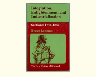 Scottish History, Scotland 1746 - 1832, Integration, Enlightenment, and Industrialization by Bruce Lenman, Vintage Paperback Book 1981