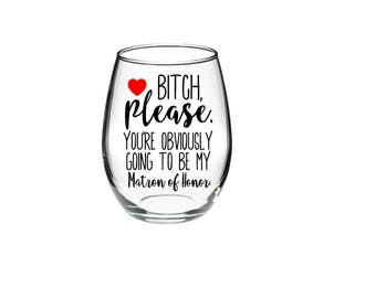 Matron of Honor proposal - Matron of Honor Wine Glass - Matron of Honor Proposal Glass - Will You Be My Matron Of Honor? 21 oz