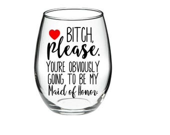 Maid of Honor proposal - Maid of Honor Wine Glass - Bridesmaid Proposal Glass - Will You Be My Maid Of Honor? 21 oz