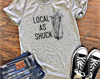 Local as Shuck, Midwest, Corn Shirt, Farmer Shirt, Cornhusker Tshirt
