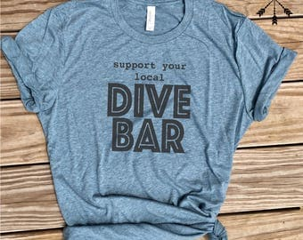 Support Your Local Dive Bar Tshirt, Neighborhood Watering Hole Tee
