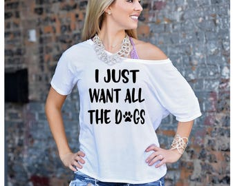 I just want all the dogs Slouch Top, Dog Mom Shirt, Gift for Dog Mom, Funny Shirt, Trendy Shirt, Dog Mom, Fur Mom, Animal Lover, Dog Lover