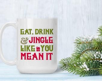 Funny Christmas Gift Mug, Eat Drink and Jingle Coffee Cup, Funny Holiday Mug, Funny and Humorous Mug, Coffee Lover Gift Idea, Tea Cup Mug