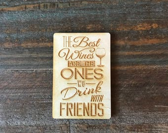 Kitchen Magnet, The Best Wines are the Ones we Drink with Friends, Wooden Magnet