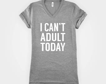 I Can't Adult Today - Can't Adult Today Shirt - Can't Adult Shirt - Not Today Shirt - Vneck