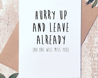 hurry up and leave already. No one will miss you funny novelty rude cheeky greeting card work travelling leaving