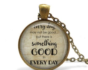 Something Good in Every Day, Pendant, Matching Necklace, Antique Brass, Literary, Quote, Inspirational, Motivational, 25mm Size, Jewelry