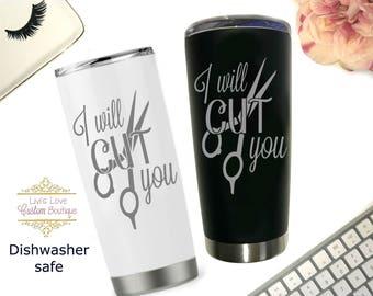 I will cut you Mug - Hairdresser Mug - Engraved Stainless Steel - Dishwasher Safe - Hair stylist gift - Funny Hairdresser gift Coffee Mug