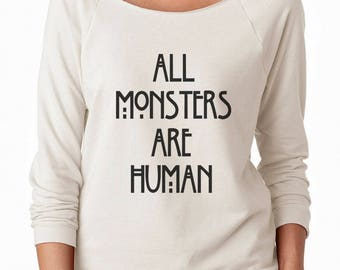 All Monsters Are Human Shirt Fashion Women Design Tumblr Graphic Top Women Sweatshirt Off Shoulder Sweatshirt Teen Sweatshirt Ladies Shirts