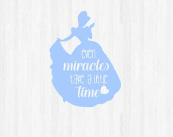 "Cinderella SVG - ""Even miracles take a little time"""