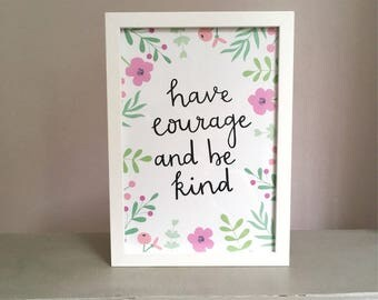 Have Courage and Be Kind Print, Cinderella Quote, Disney Quote, Disney Quote Prints, Good Vibes Only, Girl Power, Nursery Wall